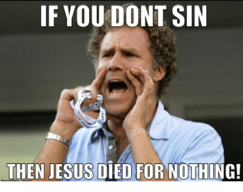 if-you-dont-sin-then-jesus-died-for-nothing-29899754